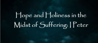 Hope and Holiness in the Midst of Suffering: A Study of I Peter